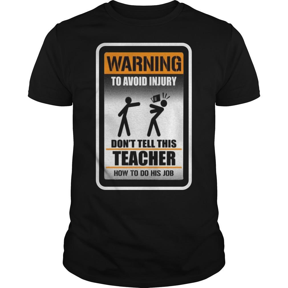 Warning To Avoid Injury Don't Tell This Teacher How To Do His Job Shirt