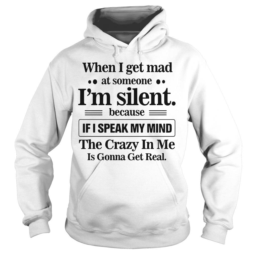 When I Get Mad At Someone I'm Silent Because If I Speak My Mind Hoodie