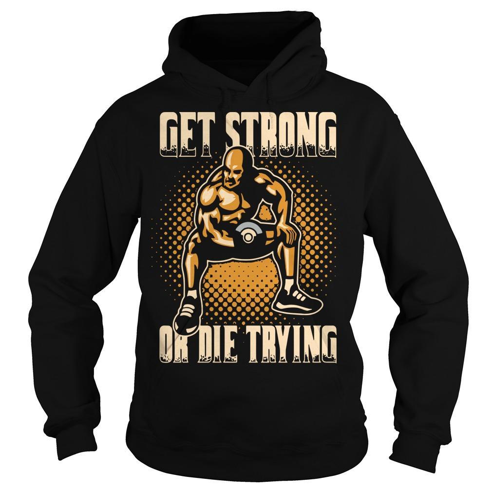 Wrestling Get Strong Or Die Trying Hoodie