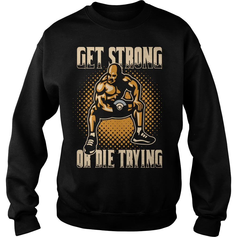 Wrestling Get Strong Or Die Trying Sweater