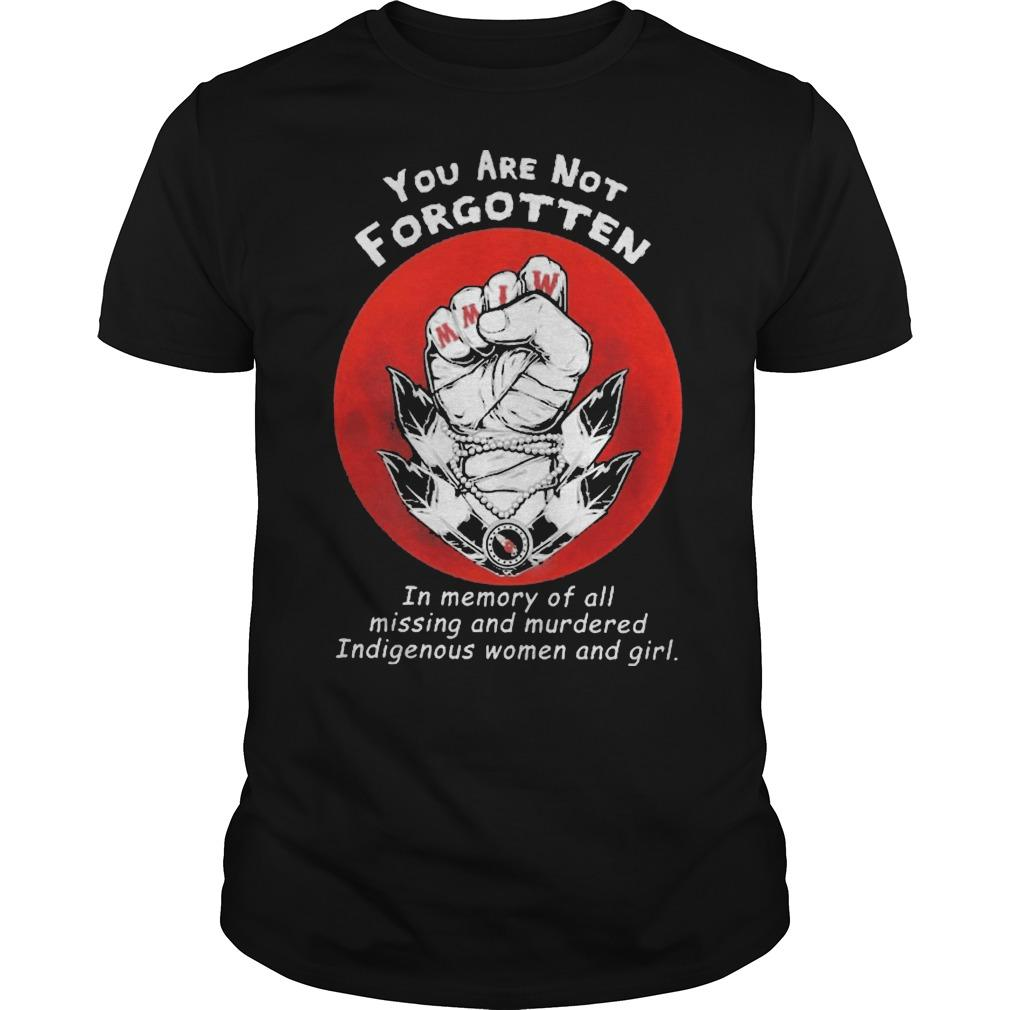 You Are Not Forgotten In Memory Of All Missing And Murdered Shirt