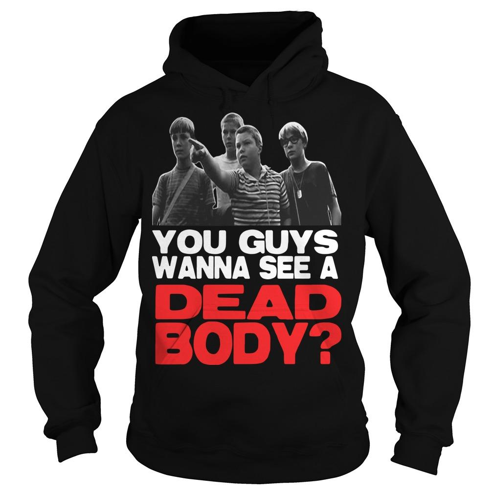 You Guys Wanna See A Dead Body Hoodie