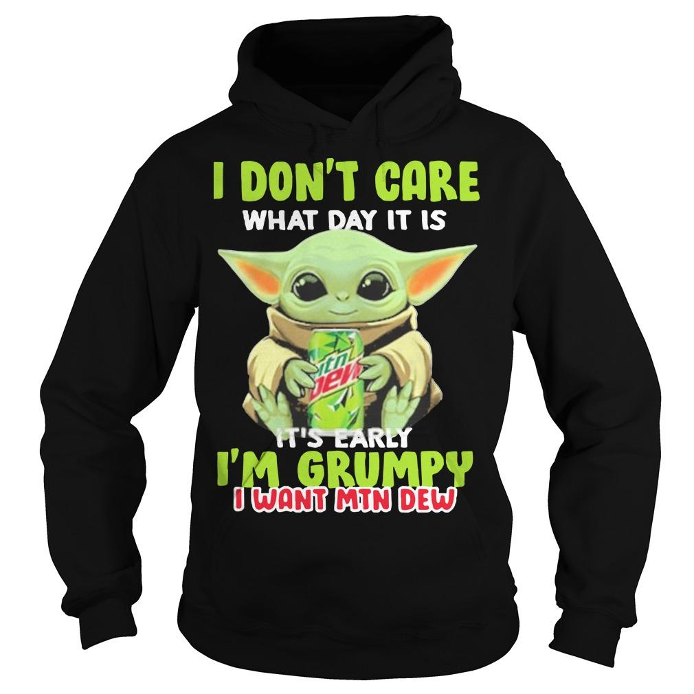 Baby Yoda I Don't Care What Day It Is It's Early I'm Grumpy I Want Mtn Dew Hoodie