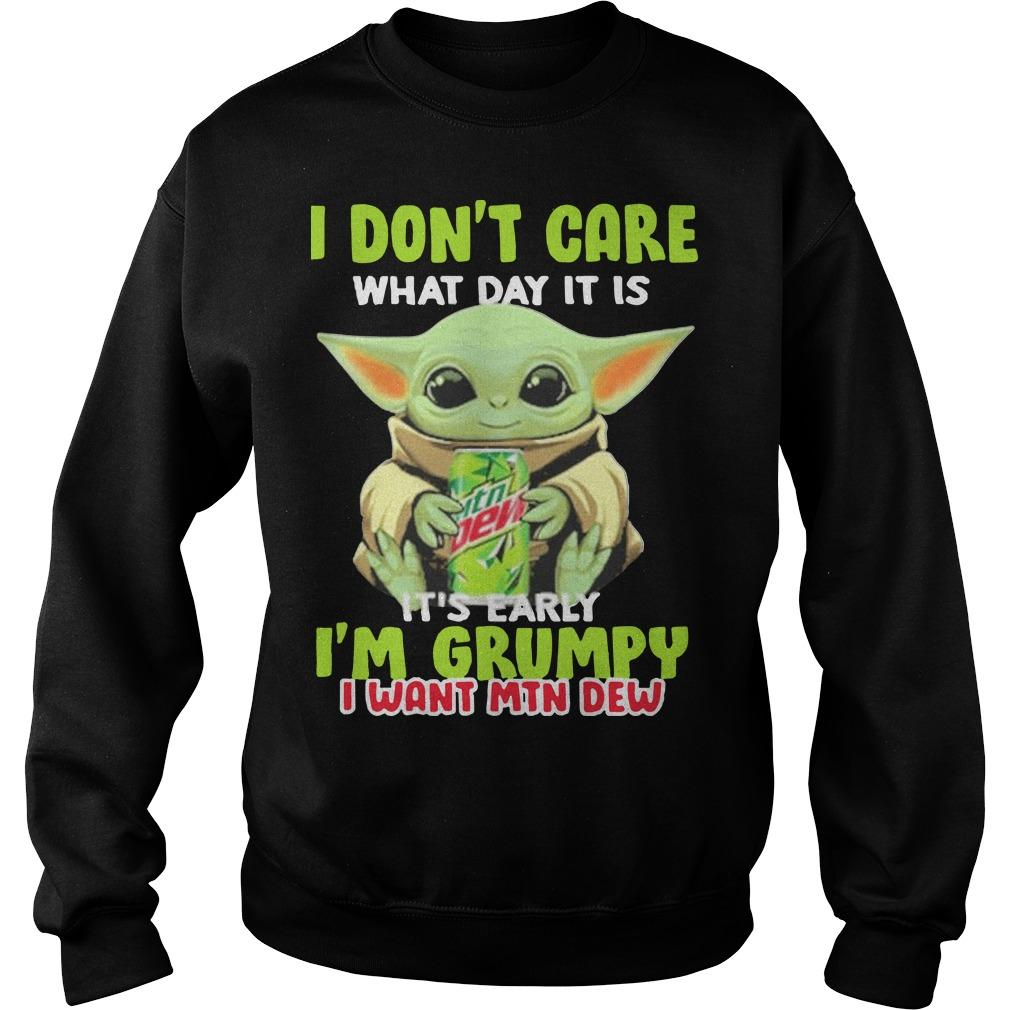 Baby Yoda I Don't Care What Day It Is It's Early I'm Grumpy I Want Mtn Dew Sweater