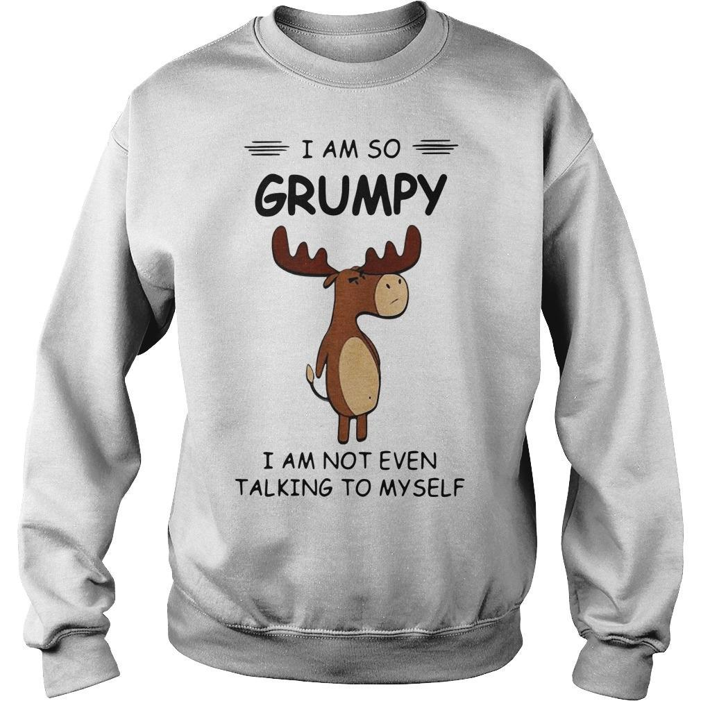 Deer I Am So Grumpy I Am Not Even Talking To Myself Sweater