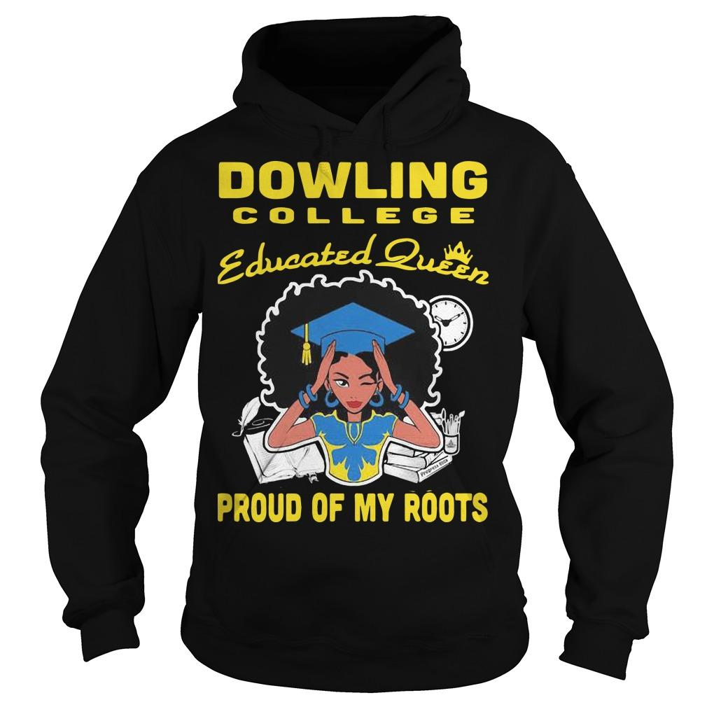 Dowling College Educated Queen Proud Of My Roots Hoodie
