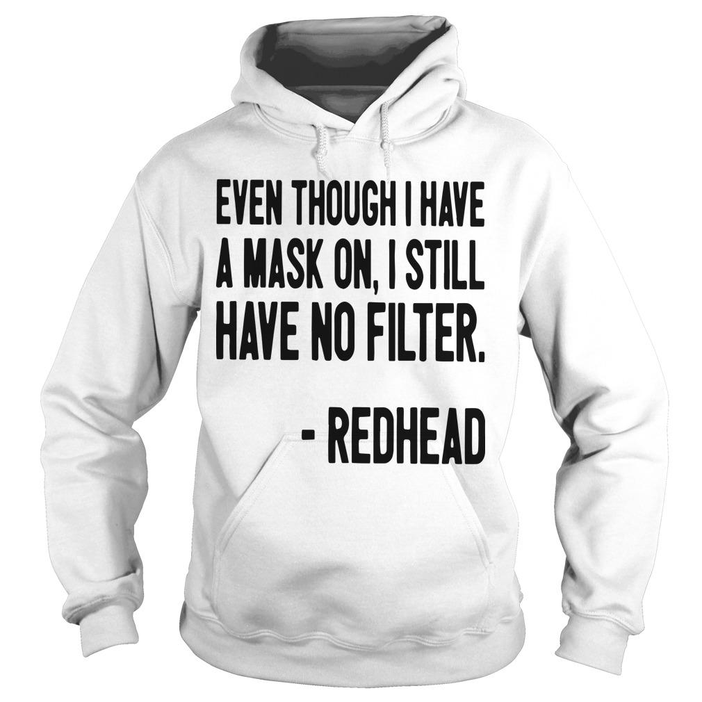 Even Though I Have A Mask On I Still Have On Filter Redhead Hoodie