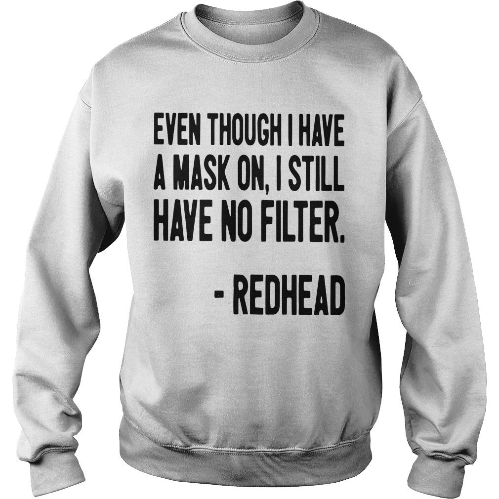 Even Though I Have A Mask On I Still Have On Filter Redhead Sweater
