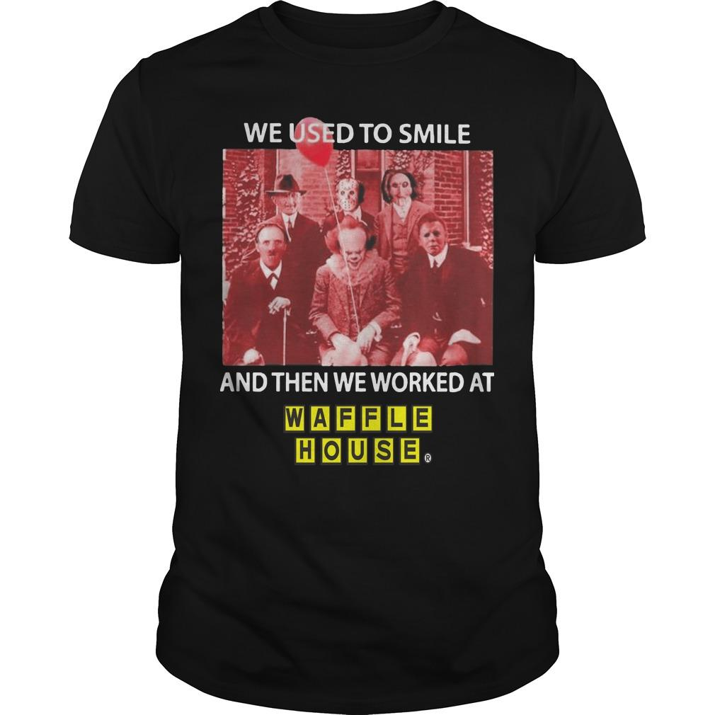 Horror Characters We Used To Smile And Then We Worked At Waffle House Shirt