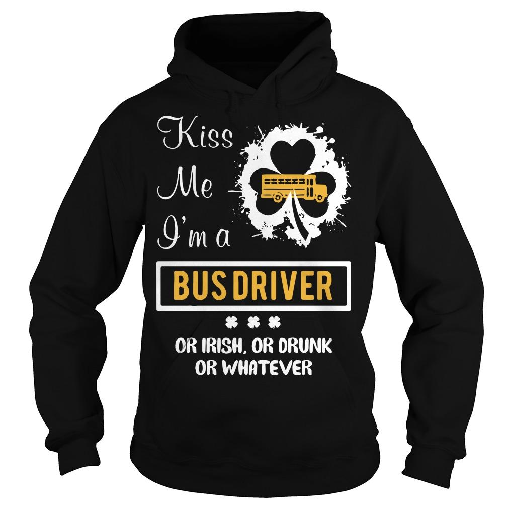 Kiss Me I'm A Bus Driver Or Irish Or Drunk Or Whatever Hoodie