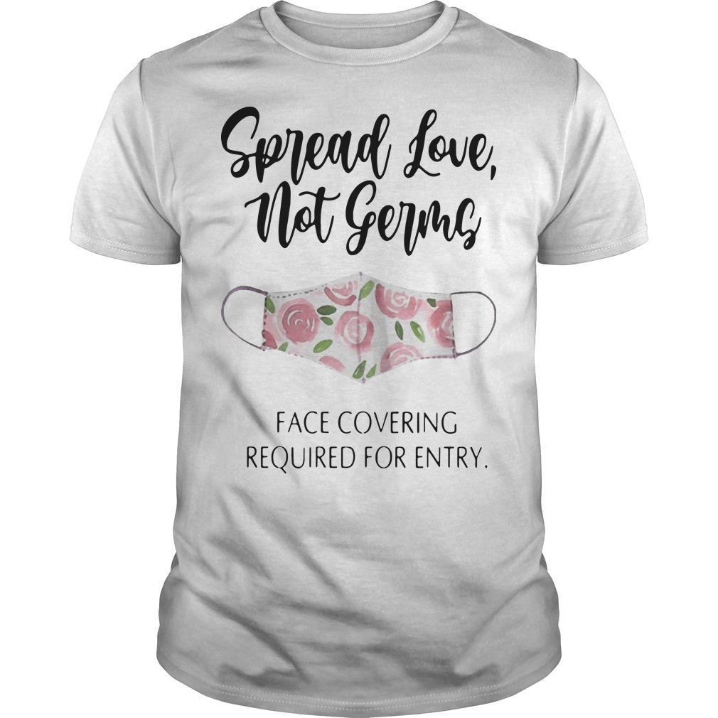 Mask Flower Spread Love Not Germs Face Covering Required For Entry Shirt