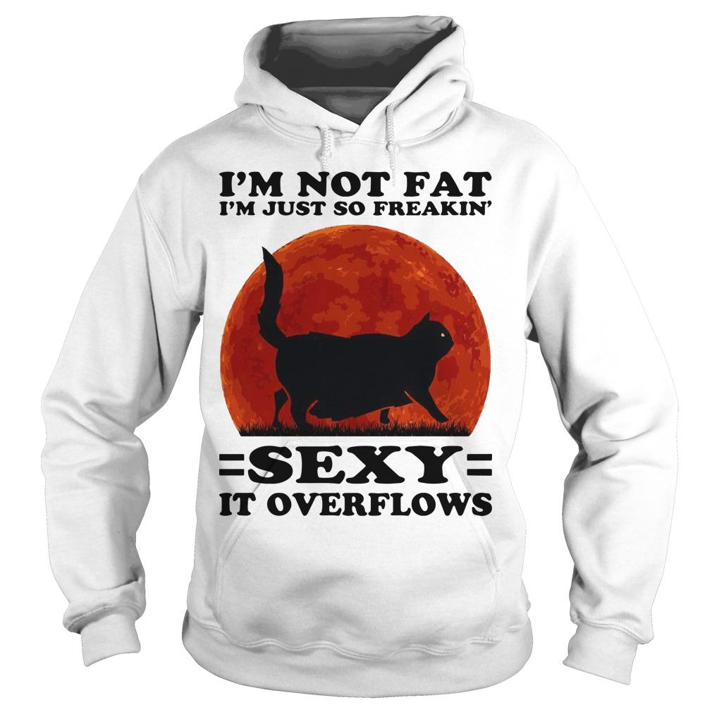 Moon Black Cat I'm Not Fat I'm Just So Freakin' Sexy It Overflows Hoodie
