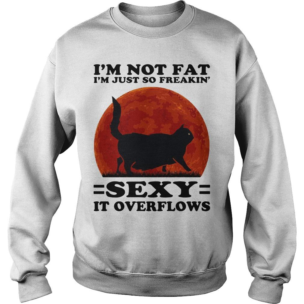 Moon Black Cat I'm Not Fat I'm Just So Freakin' Sexy It Overflows Sweater