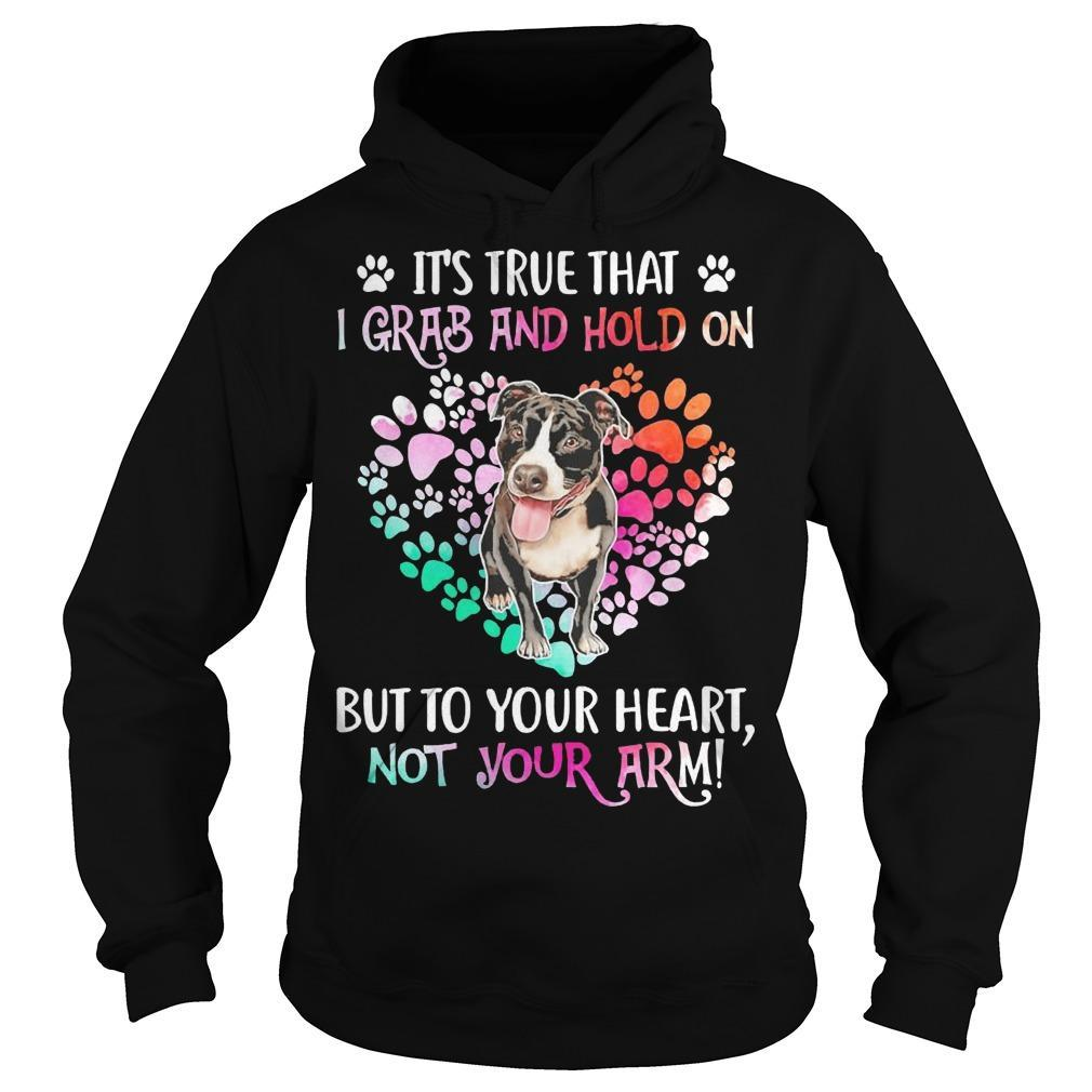 Pitbull Heart It's True That I Grab And Hold On But To Your Heart Hoodie