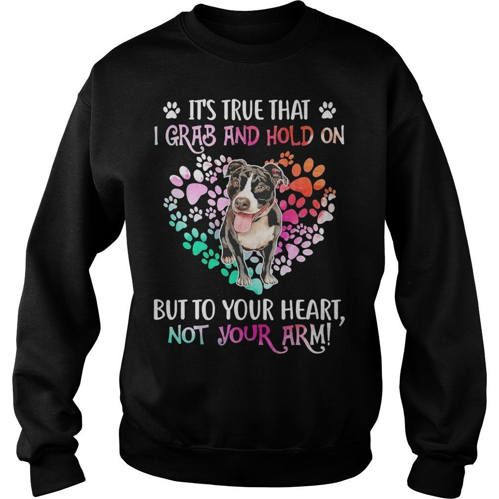 Pitbull Heart It's True That I Grab And Hold On But To Your Heart Sweater