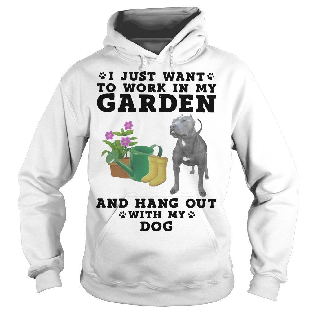 Pitbull I Just Want To Work In My Garden And Hang Out With My Dog Hoodie