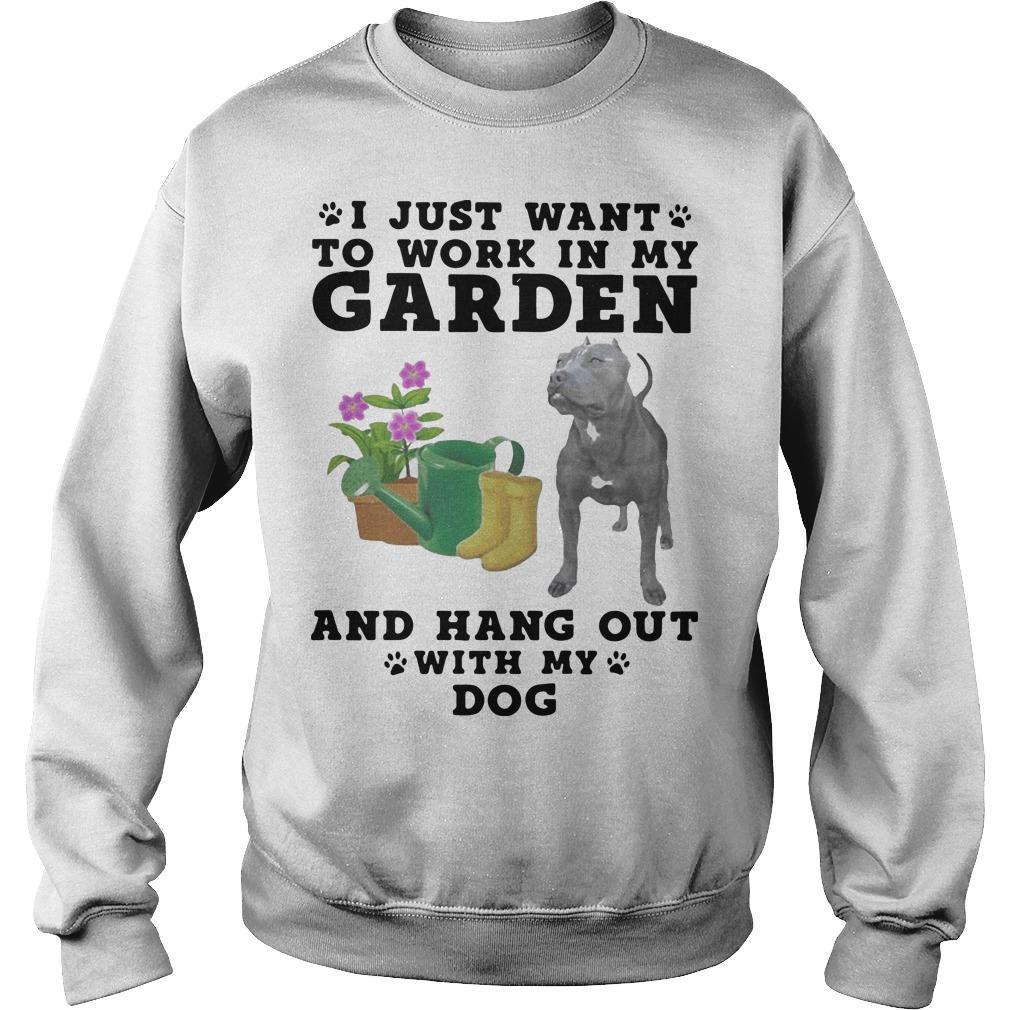 Pitbull I Just Want To Work In My Garden And Hang Out With My Dog Sweater