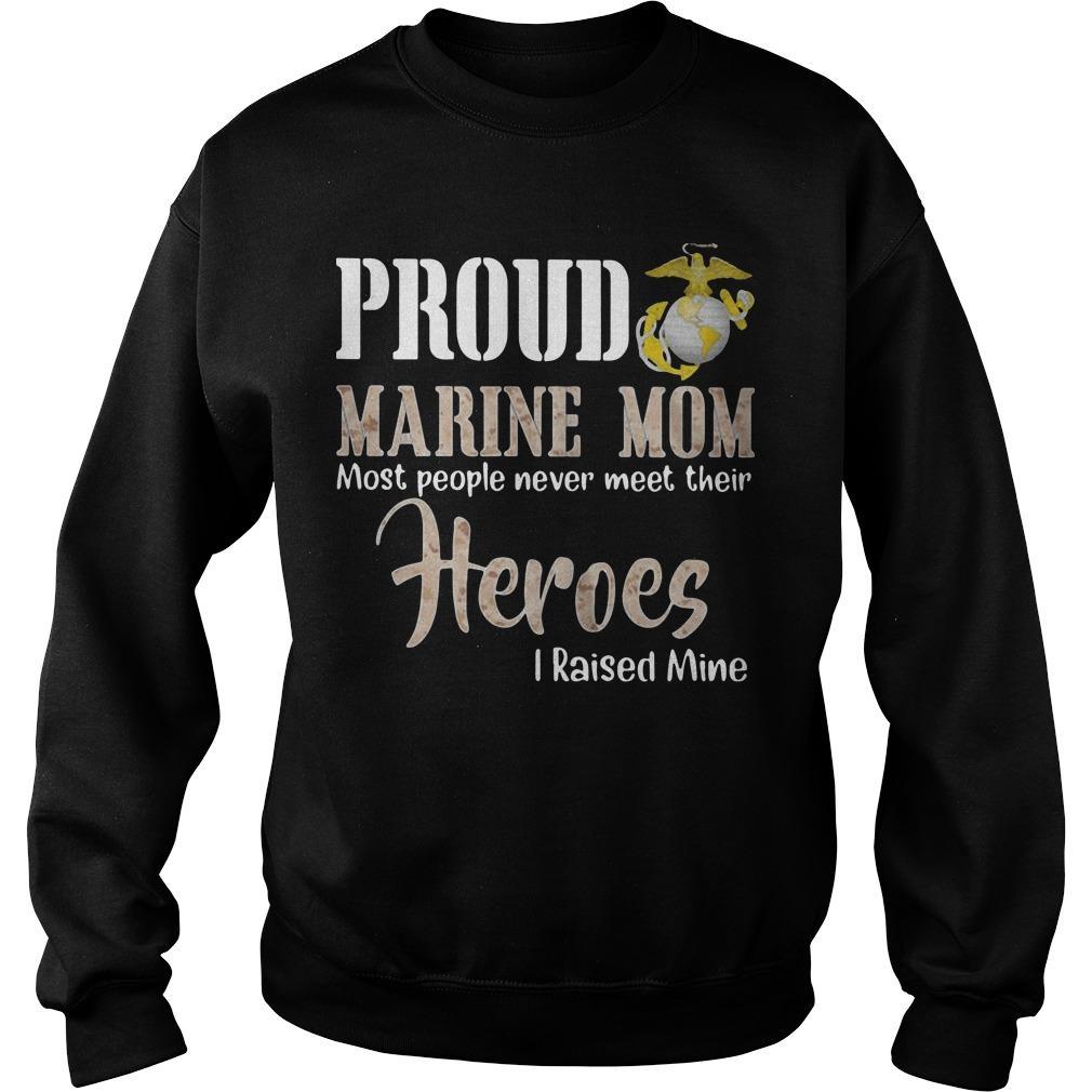 Proud Marine Mom Most People Never Meet Their Heroes I Raised Mine Sweater