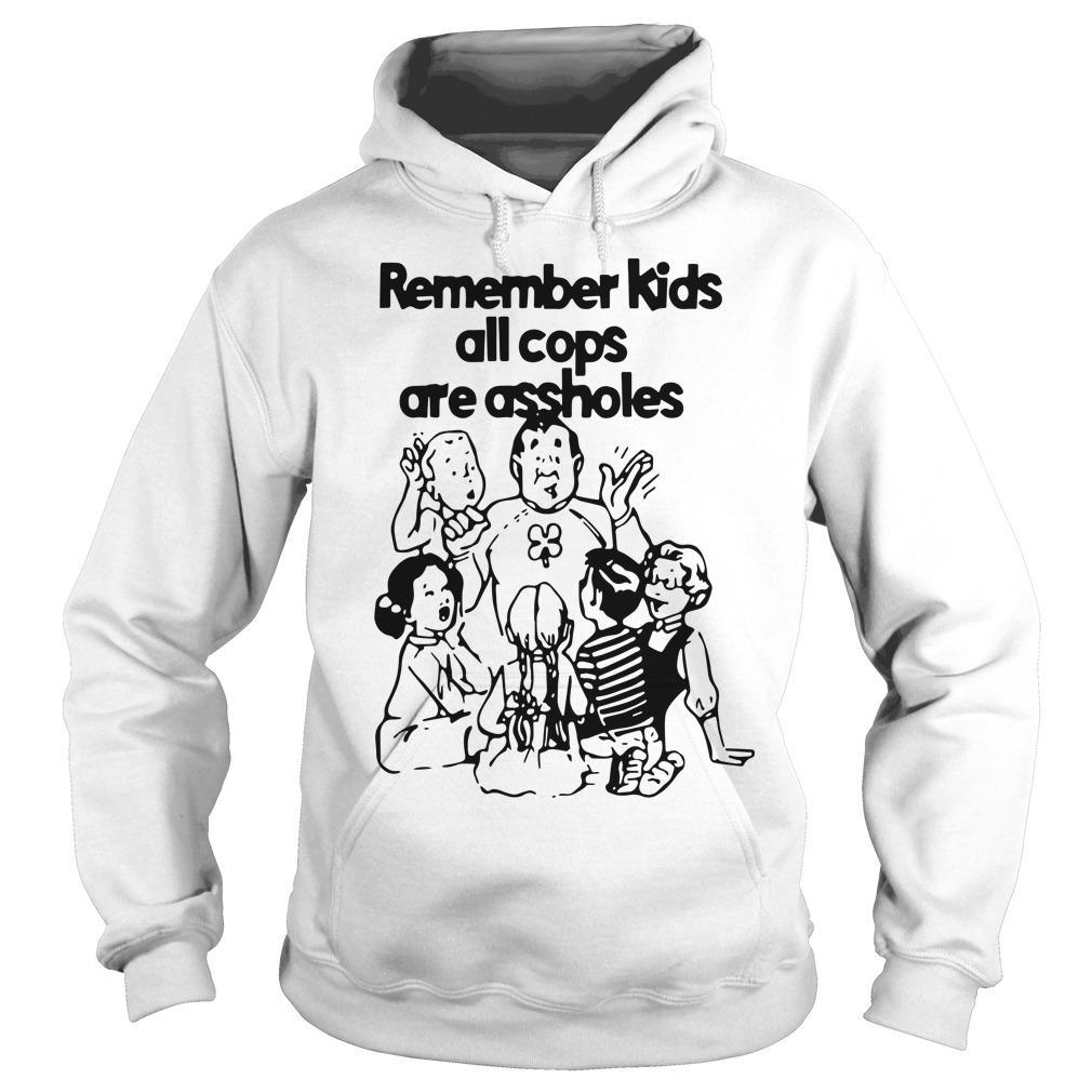Remember Kids All Cops Are Assholes Hoodie