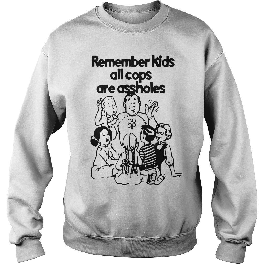 Remember Kids All Cops Are Assholes Sweater