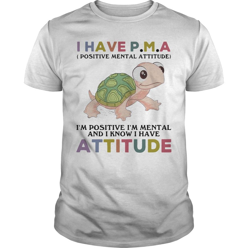 Turtle I Have Pma I'm Positive I'm Mental And I Know I Have Attitude Shirt