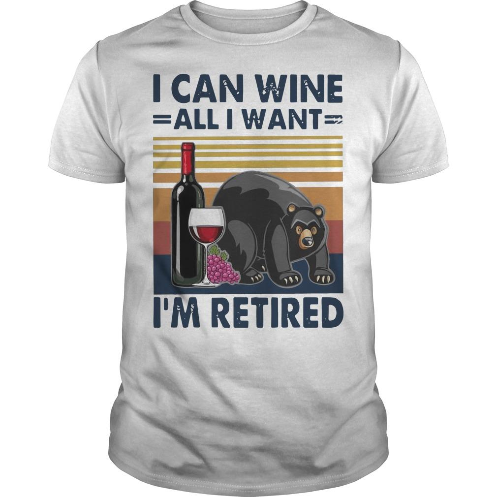 Vintage Bear I Can Wine All I Want I'm Retired Shirt
