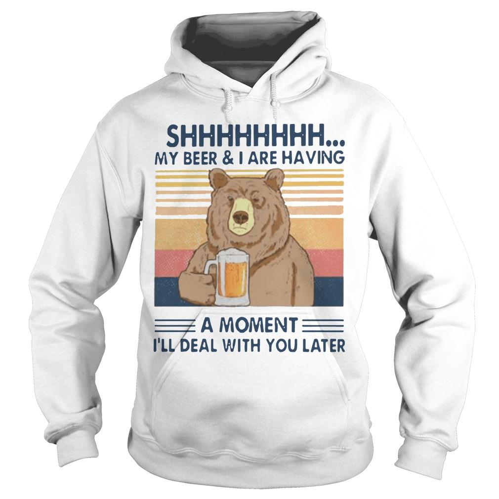 Vintage Bear Shhh My Beer And I Are Having A Moment I'll Deal With You Later Hoodie