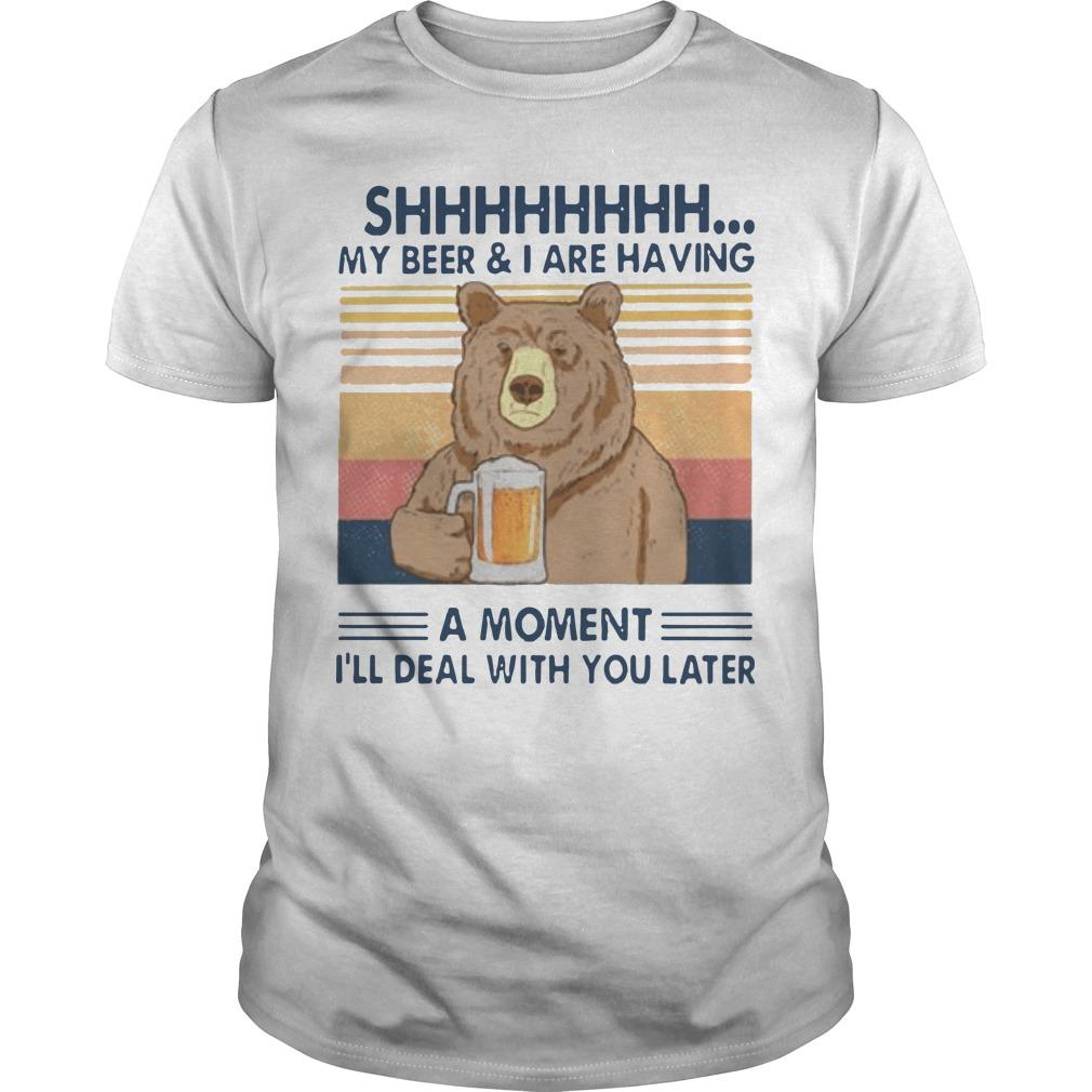 Vintage Bear Shhh My Beer And I Are Having A Moment I'll Deal With You Later Shirt