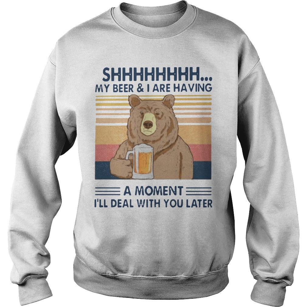 Vintage Bear Shhh My Beer And I Are Having A Moment I'll Deal With You Later Sweater
