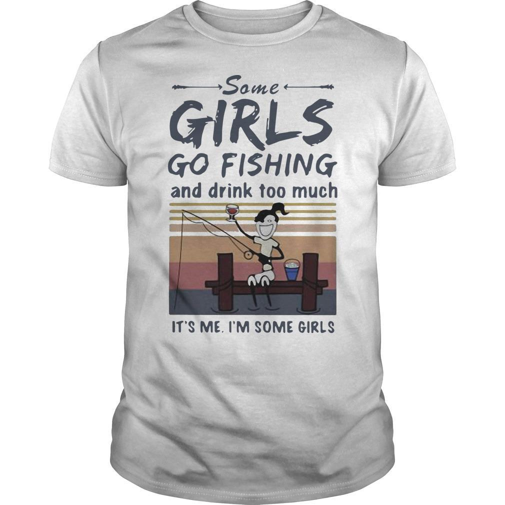 Vintage Some Girls Go Fishing And Drink Too Much It's Me I'm Some Girls Shirt