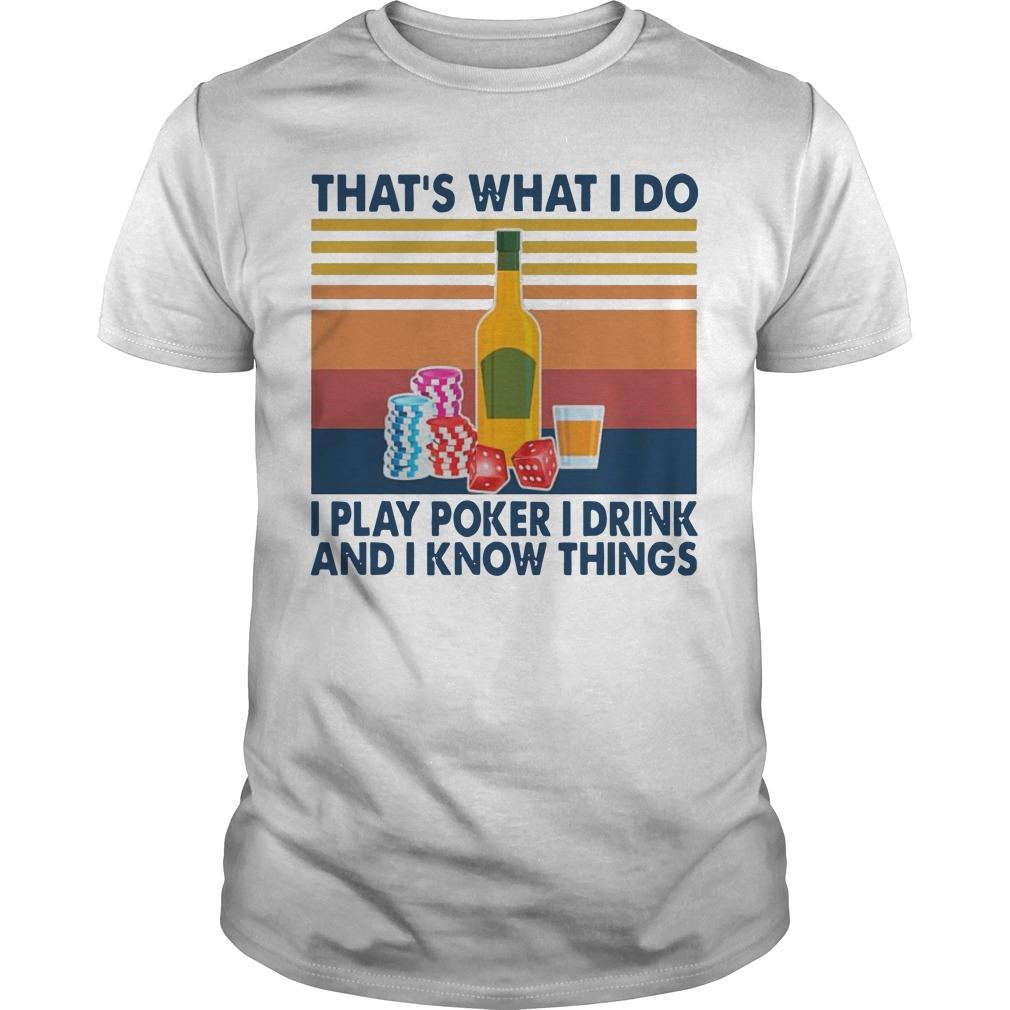 Vintage That's What I Do I Play Poker I Drink And I Know Things Shirt