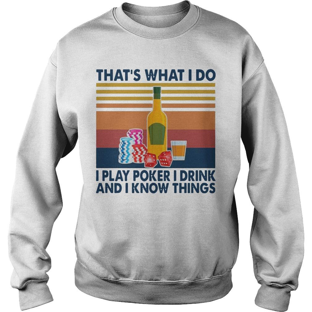 Vintage That's What I Do I Play Poker I Drink And I Know Things Sweater