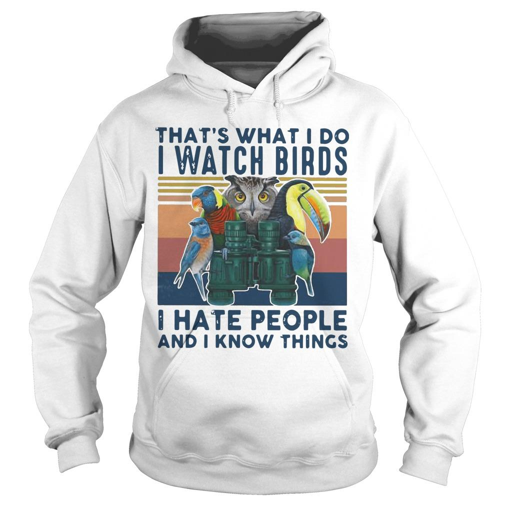 Vintage What I Do I Watch Birds I Hate People And I Know Things Hoodie