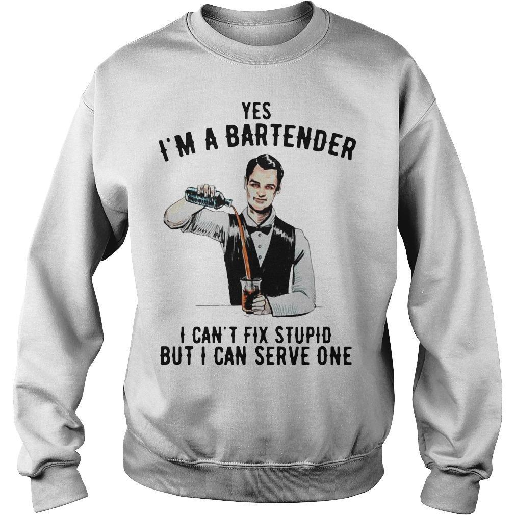 Yes I'm A Bartender I Can't Fix Stupid But I Can Serve One Sweater