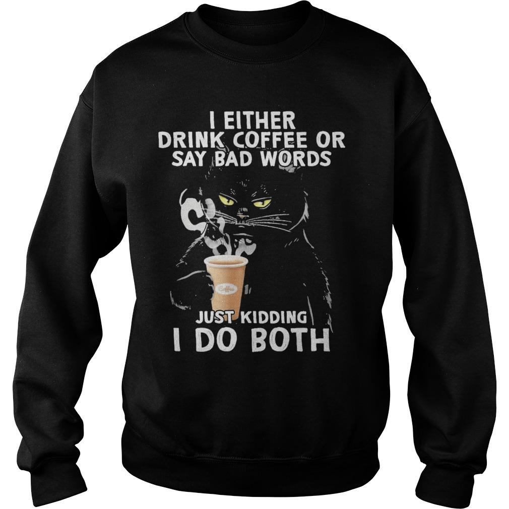 Black Cat I Either Drink Coffee Or Say Bad Words Just Kidding I Do Both Sweater