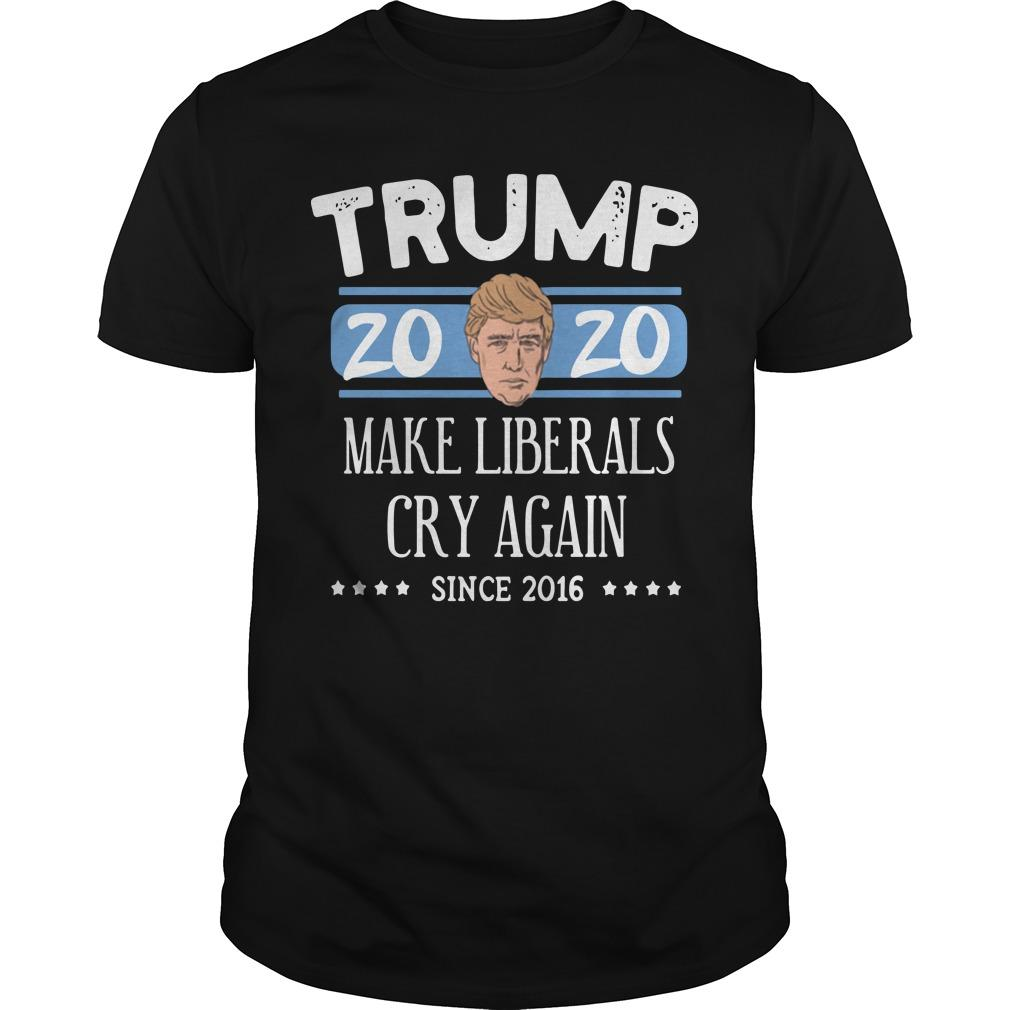 Donald Trump 2020 Make Liberals Cry Again Since 2016 Shirt