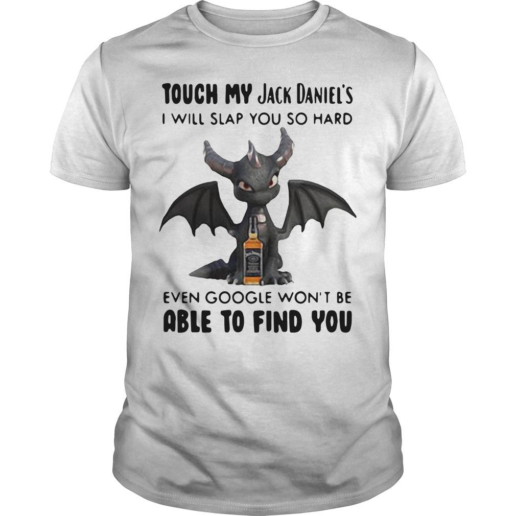Dragon Touch My Jack Daniel's I Will Slap You So Hard Even Google Won't Be Shirt