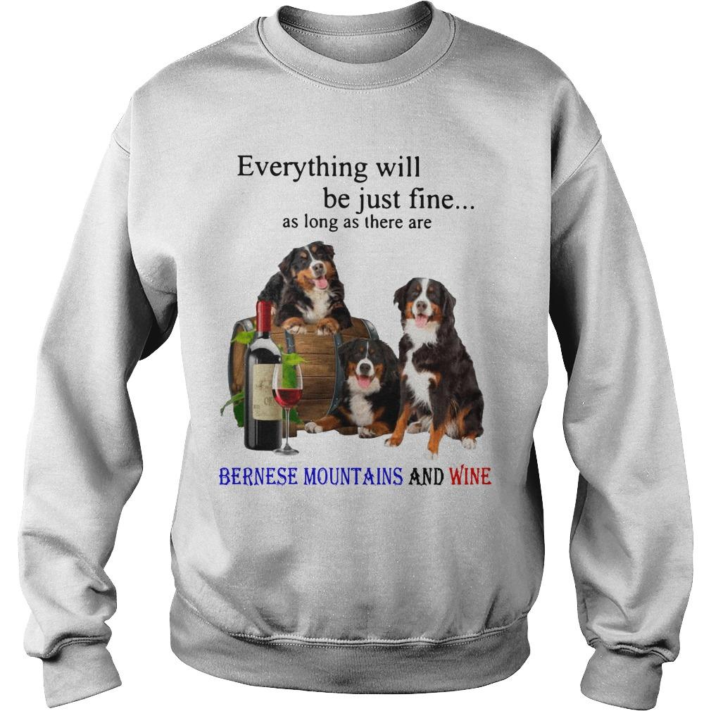 Everything Will Be Just Fine As Long As There Are Bernese Mountains And Wine Sweater