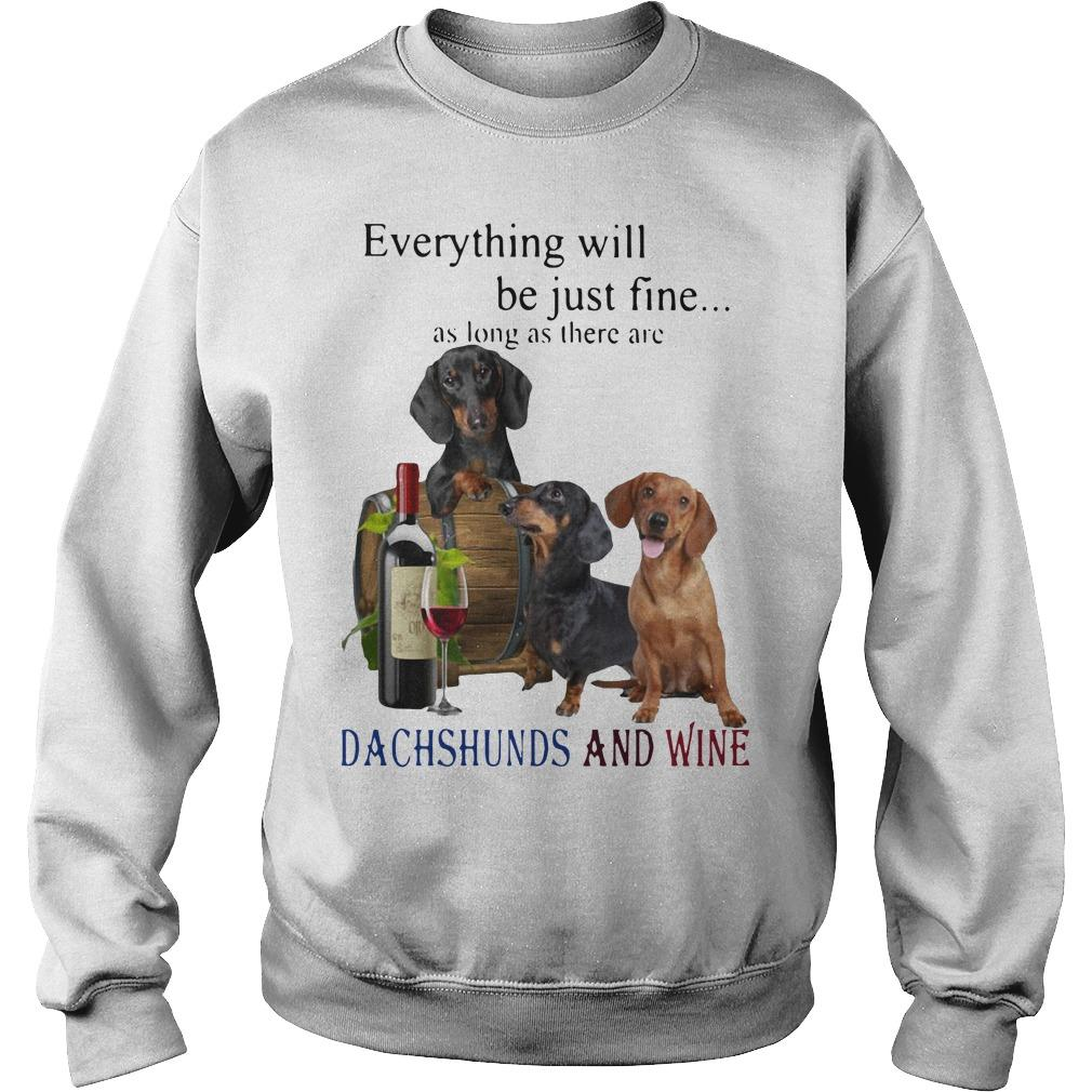 Everything Will Be Just Fine As Long As There Are Dachshunds And Wine Sweater