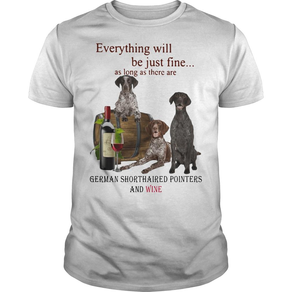 Everything Will Be Just Fine German Shorthaired Pointers And Wine Shirt