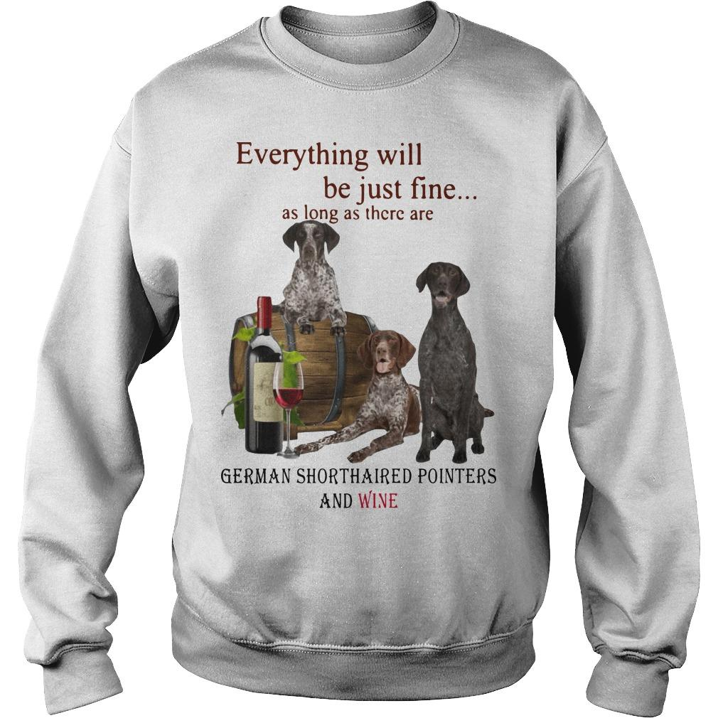 Everything Will Be Just Fine German Shorthaired Pointers And Wine Sweater