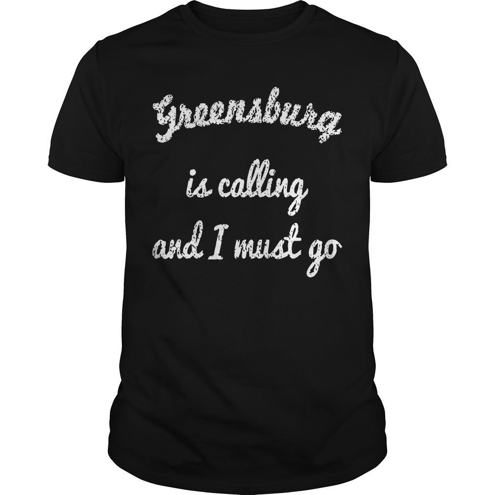 Greensburg Is Calling And I Must Go Shirt