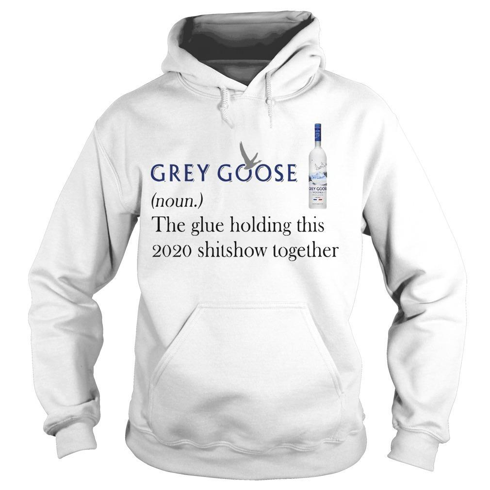 Grey Goose The Glue Holding This 2020 Shitshow Together Hoodie