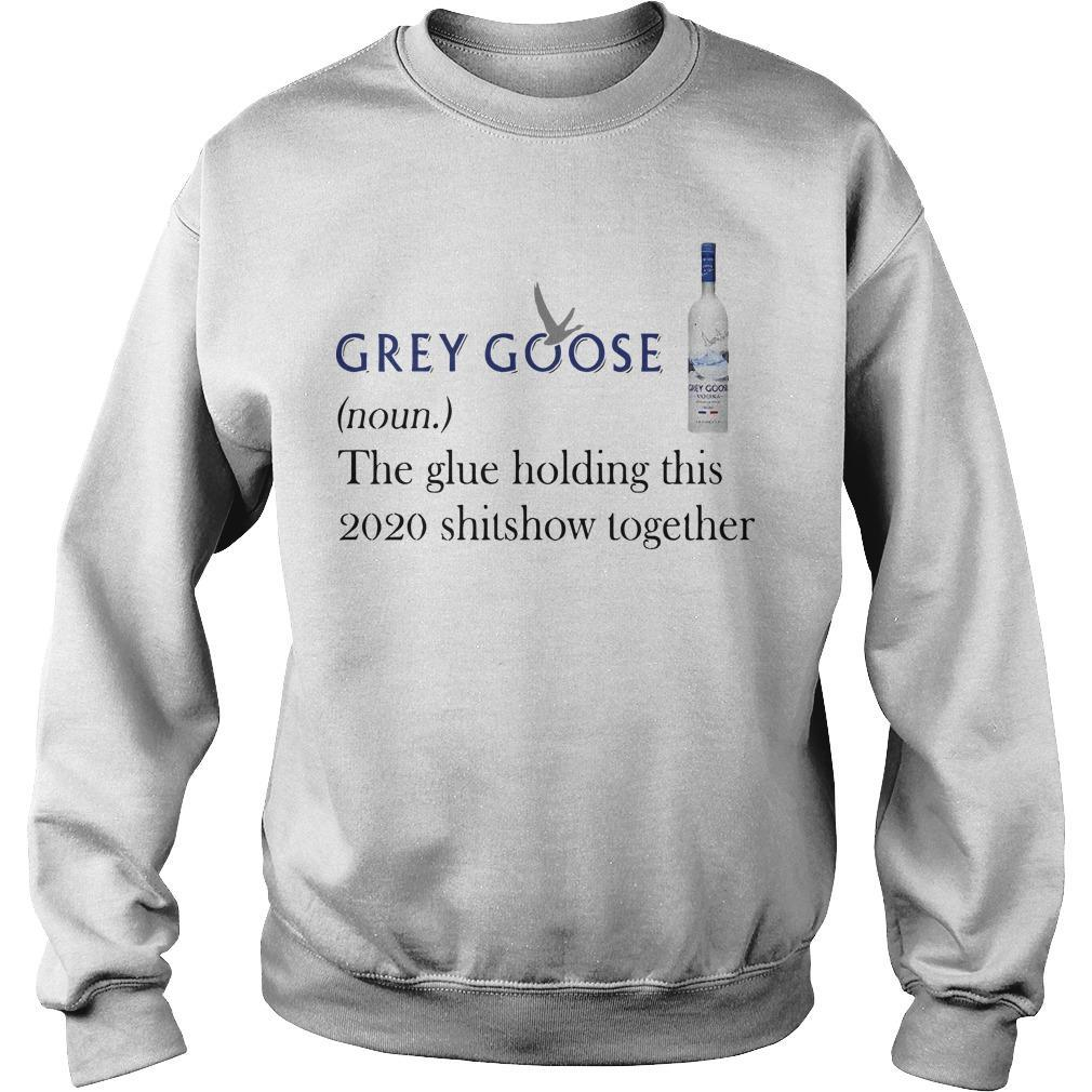 Grey Goose The Glue Holding This 2020 Shitshow Together Sweater