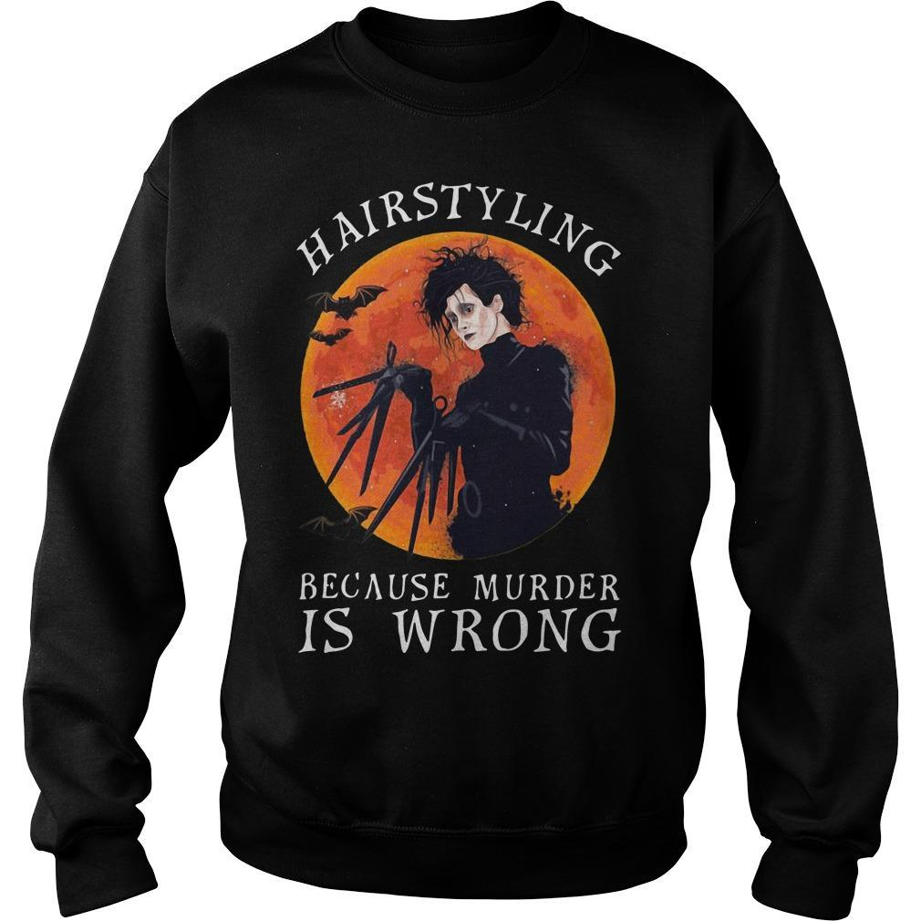 Hairstyling Because Murder Is Wrong Sweater