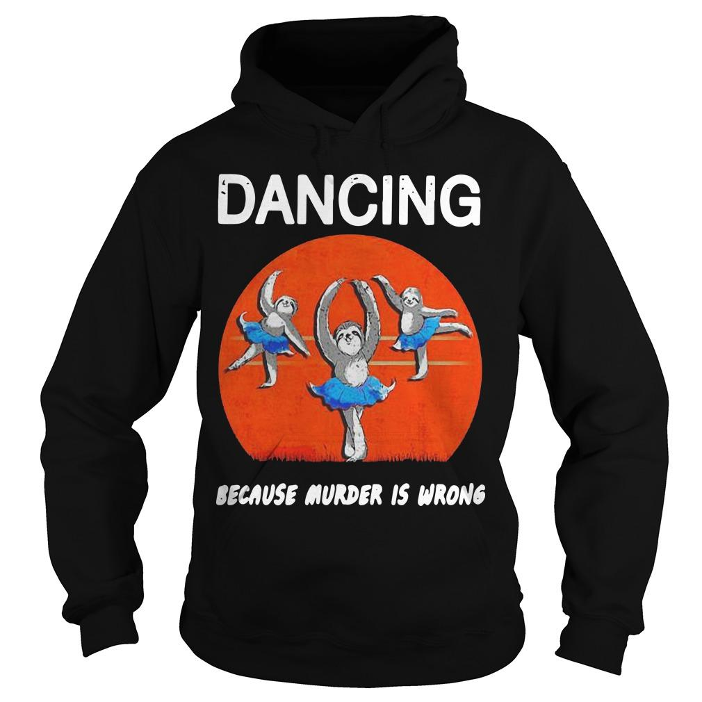 Halloween Ballet Sloths Dancing Because Murder Is Wrong Hoodie
