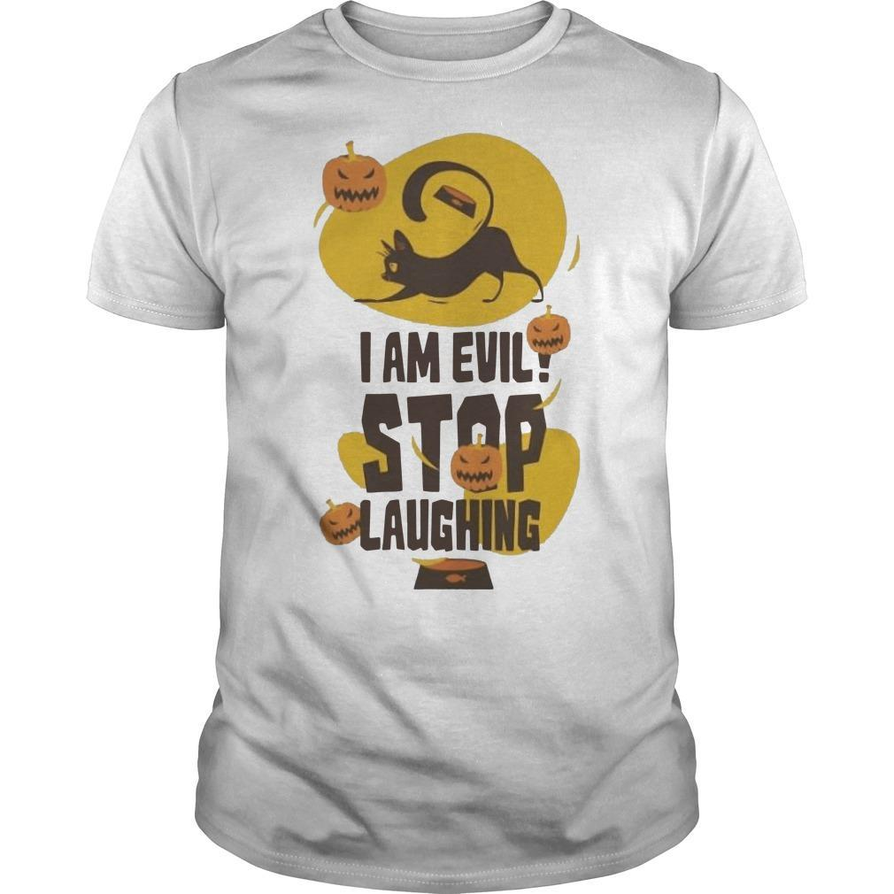 Halloween Black Cat I Am Evil Stop Laughing Shirt