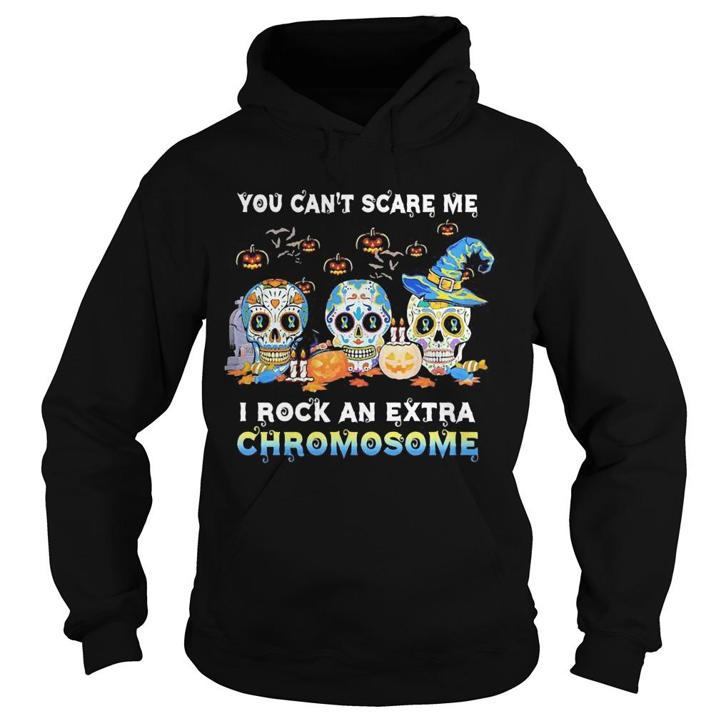 Halloween Skull You Can't Scare Me I Rock An Extra Chromosome Hoodie