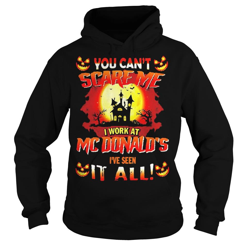 Halloween You Can't Scare Me I Work At Mcdonald's I've Seen It All Hoodie