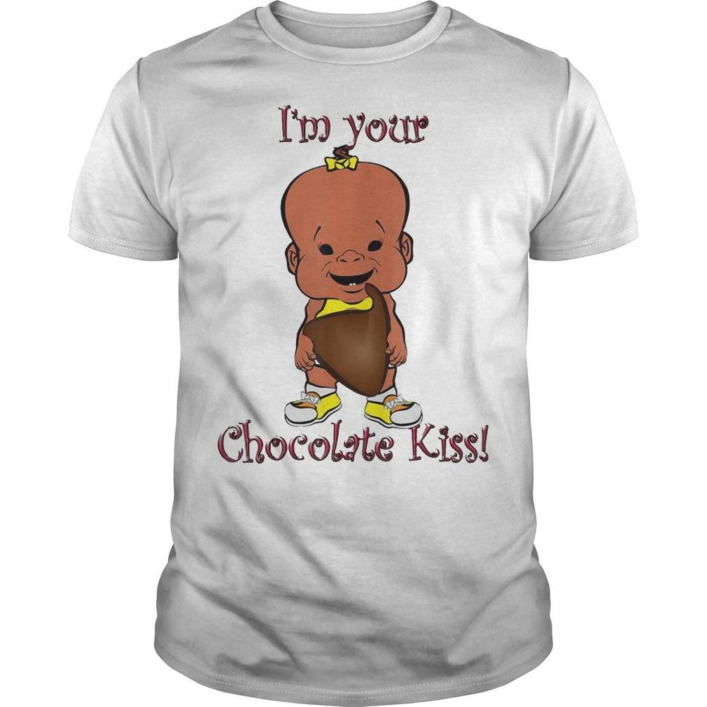 I'm Your Chocolate Kiss Shirt
